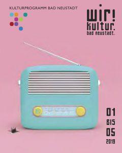 Wir! Kultur. Bad Neustadt. Programm 01. - 05.2019